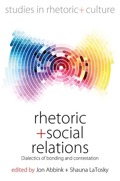 Rhetoric and Social Relations: Dialectics of Bonding and Contestation
