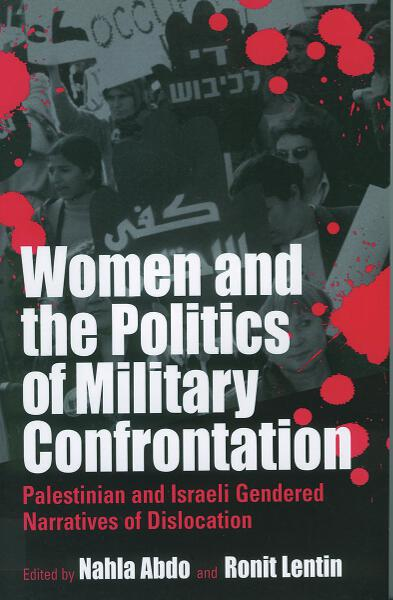 Women and the Politics of Military Confrontation: Palestinian and Israeli Gendered Narratives of Dislocation