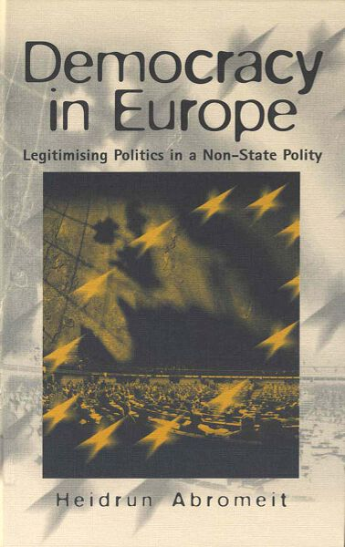 Democracy in Europe: Legitimising Politics in a Non-State Polity