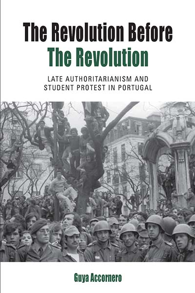 The Revolution before the Revolution: Late Authoritarianism and Student Protest in Portugal