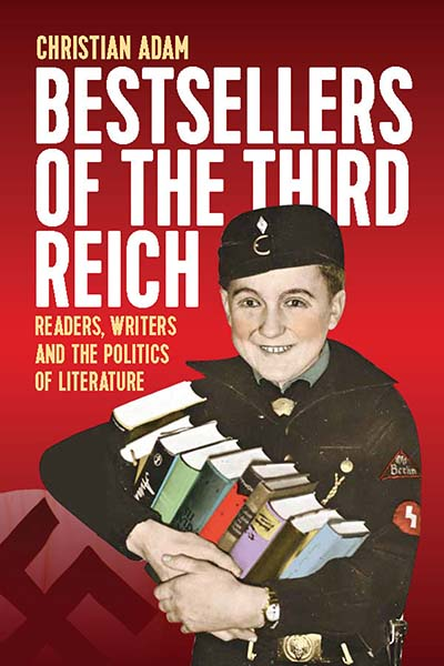 Bestsellers of the Third Reich: Readers, Writers and the Politics of Literature