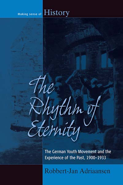 The Rhythm of Eternity: The German Youth Movement and the Experience of the Past, 1900-1933