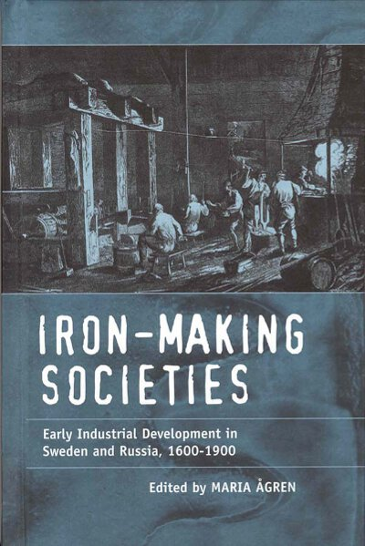 Iron-making Societies: Early Industrial Development in Sweden and Russia, 1600-1900