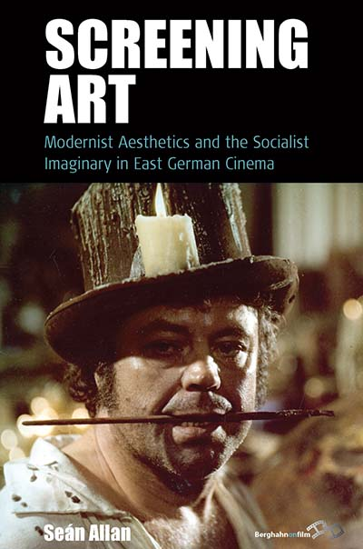 Screening Art: Modernist Aesthetics and the Socialist Imaginary in East German Cinema