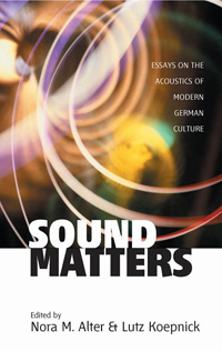 Sound Matters: Essays on the Acoustics of German Culture