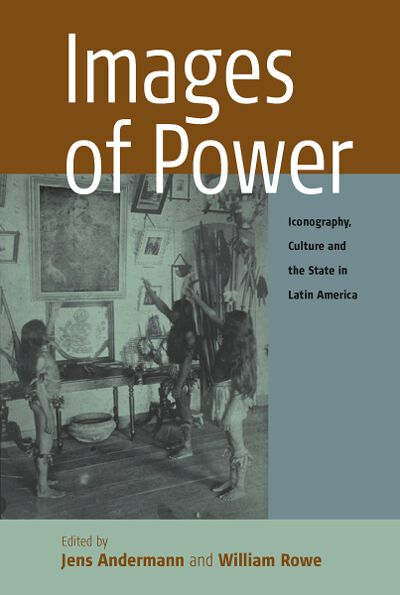Images of Power: Iconography, Culture and the State in Latin America