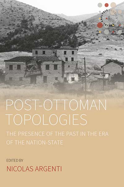 Post-Ottoman Topologies: The Presence of the Past in the Era of the Nation-State