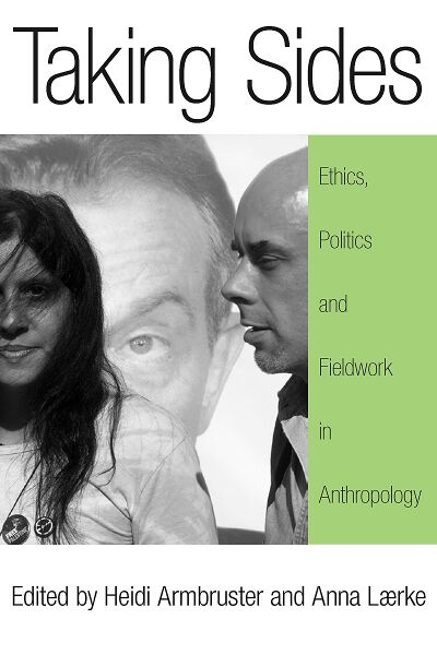 Taking Sides: Ethics, Politics, and Fieldwork in Anthropology