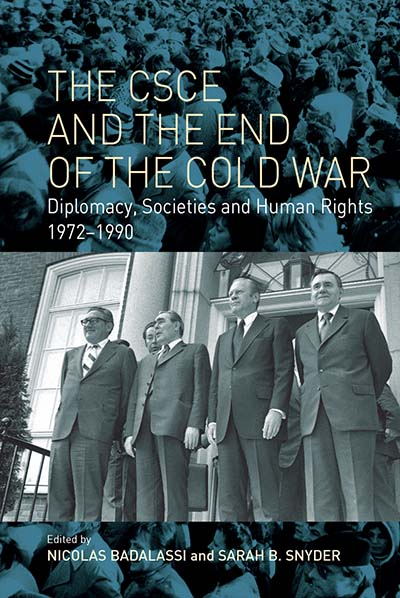 The CSCE and the End of the Cold War: Diplomacy, Societies and Human Rights, 1972-1990
