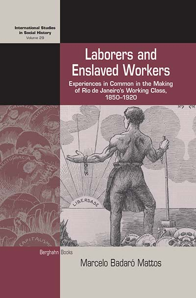 Laborers and Enslaved Workers: Experiences in Common in the Making of Rio de Janeiro's Working Class, 1850-1920