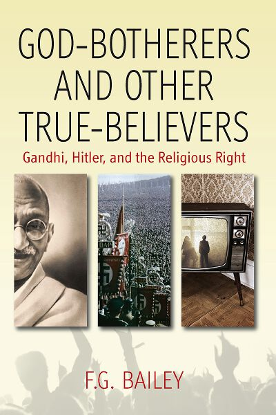 God-botherers and Other True-believers: Gandhi, Hitler, and the Religious Right