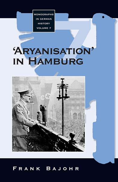 'Aryanisation' in Hamburg: The Economic Exclusion of Jews and the Confiscation of their Property in Nazi Germany