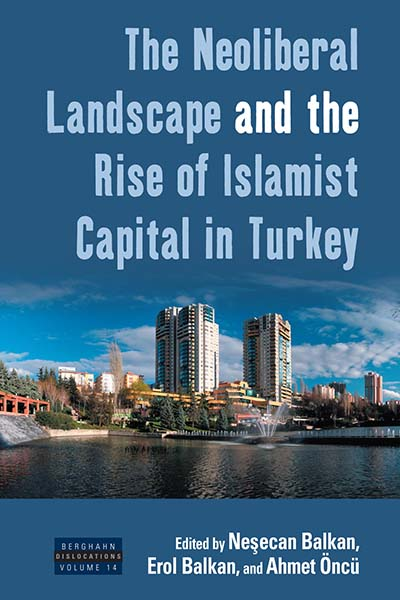 The Neoliberal Landscape and the Rise of Islamist Capital in Turkey