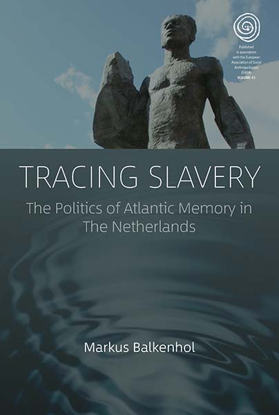 Tracing Slavery: The Politics of Atlantic Memory in The Netherlands