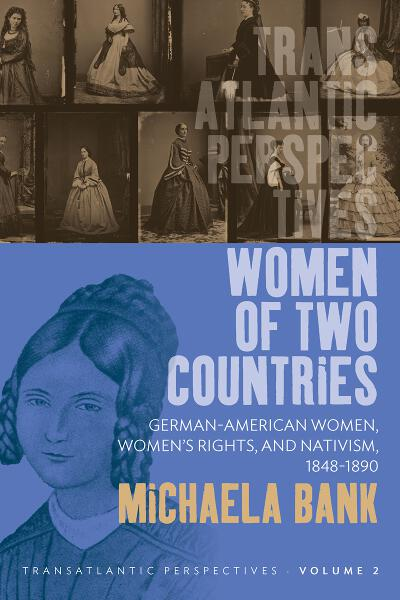 Women of Two Countries: German-American Women, Women's Rights and Nativism, 1848-1890