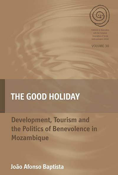 The Good Holiday: Development, Tourism and the Politics of Benevolence in Mozambique