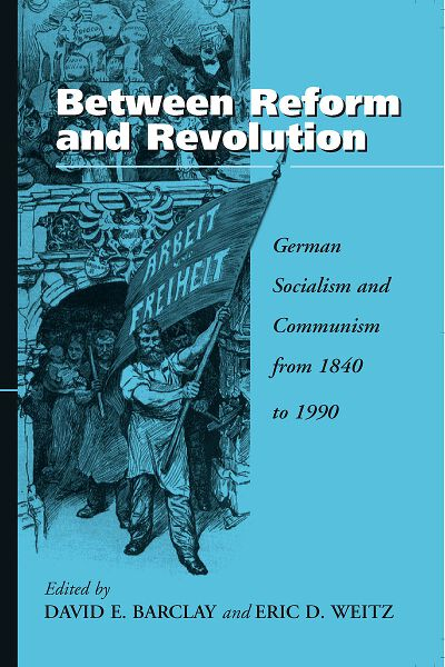 Between Reform and Revolution: German Socialism and Communism from 1840 to 1990