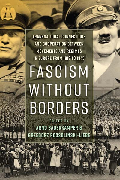 Fascism without Borders: Transnational Connections and Cooperation between Movements and Regimes in Europe from 1918 to 1945