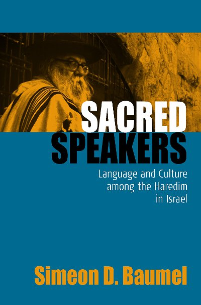 Sacred Speakers: Language and Culture among the ultra-Orthodox in Israel
