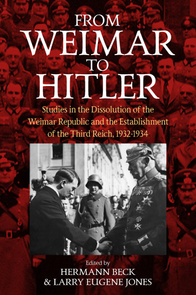 From Weimar to Hitler: Studies in the Dissolution of the Weimar Republic and the Establishment of the Third Reich, 1932-1934