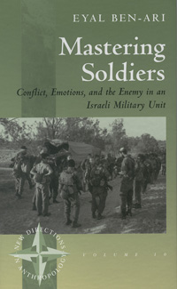 Mastering Soldiers: Conflict, Emotions, and the Enemy in an Israeli Army Unit