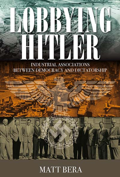 Lobbying Hitler: Industrial Associations between Democracy and Dictatorship