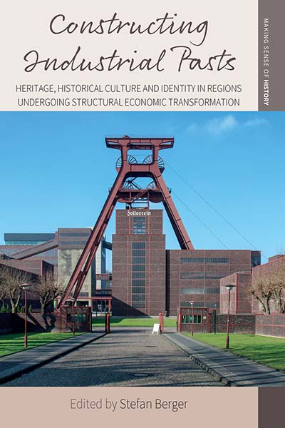 Constructing Industrial Pasts: Heritage, Historical Culture and Identity in Regions Undergoing Structural Economic Transformation