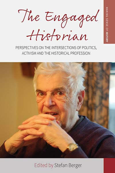 The Engaged Historian: Perspectives on the Intersections of Politics, Activism and the Historical Profession