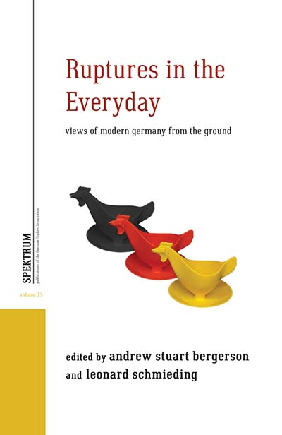 Ruptures in the Everyday: Views of Modern Germany from the Ground