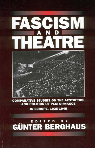 Fascism and Theatre: Comparative Studies on the Aesthetics and Politics of Performance in Europe, 1925-1945