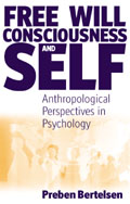 Free Will, Consciousness and Self: Anthropological Perspectives on Psychology