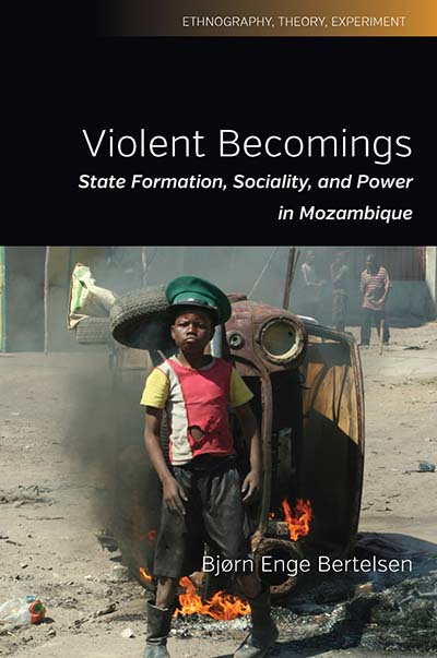 Violent Becomings: State Formation, Sociality, and Power in Mozambique