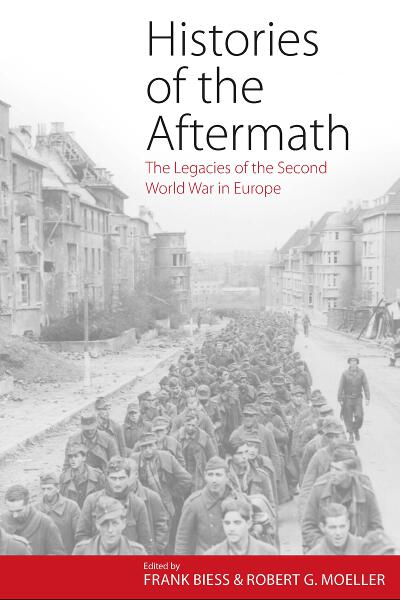 Histories of the Aftermath: The Legacies of the Second World War in Europe