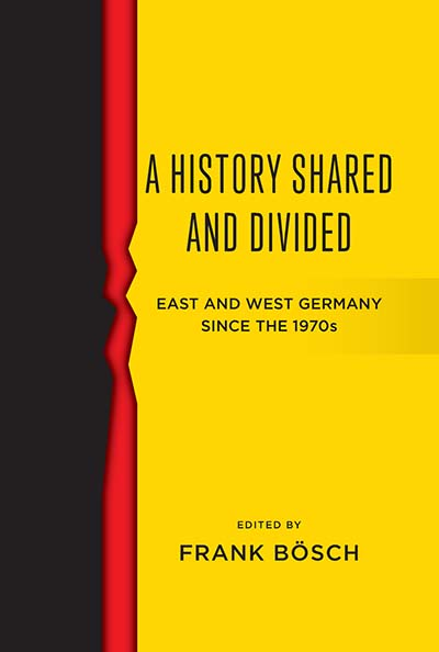 A History Shared and Divided: East and West Germany since the 1970s