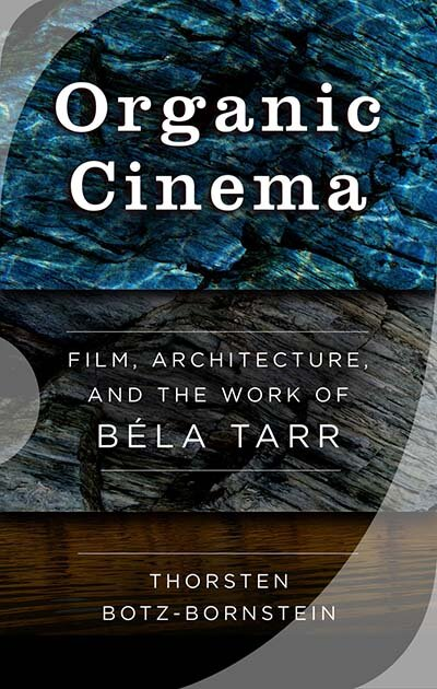 Organic Cinema: Film, Architecture, and the Work of Béla Tarr