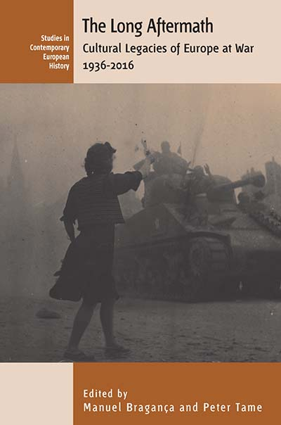 The Long Aftermath: Cultural Legacies of Europe at War, 1936-2016