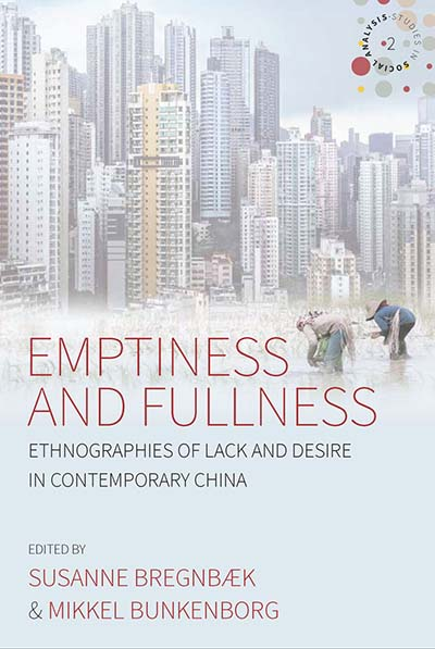 Emptiness and Fullness: Ethnographies of Lack and Desire in Contemporary China