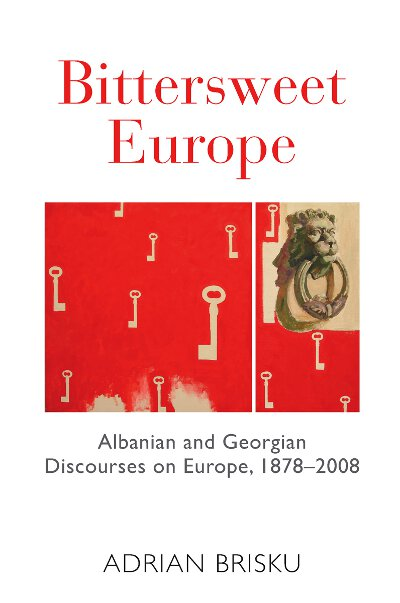Bittersweet Europe: Albanian and Georgian Discourses on Europe, 1878-2008