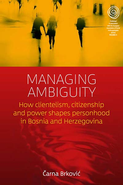 Managing Ambiguity: How Clientelism, Citizenship, and Power Shape Personhood in Bosnia and Herzegovina