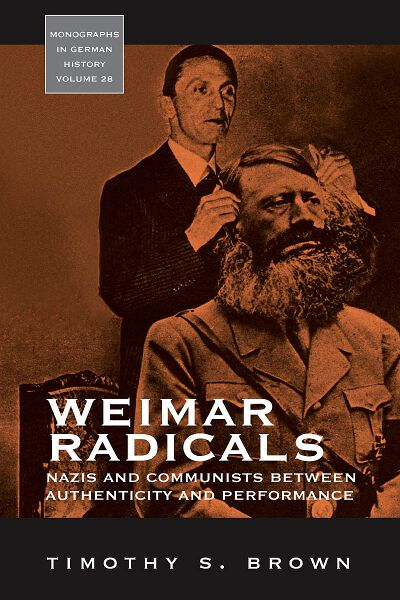 Weimar Radicals: Nazis and Communists between Authenticity and Performance
