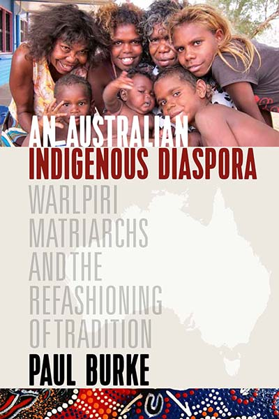 An Australian Indigenous Diaspora: Warlpiri Matriarchs and the Refashioning of Tradition