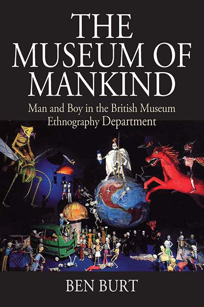 The Museum of Mankind: Man and Boy in the British Museum Ethnography Department