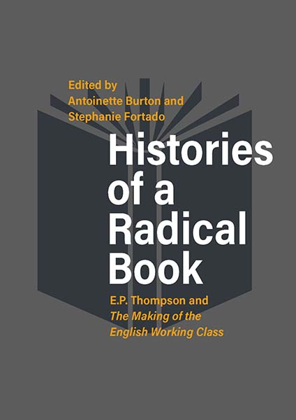 Histories of a Radical Book: E. P. Thompson and <em>The Making of the English Working Class</em>