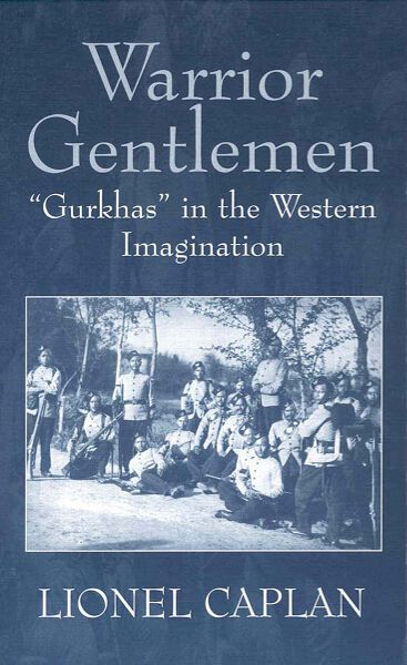 Warrior Gentlemen: 'Gurkhas' in the Western Imagination