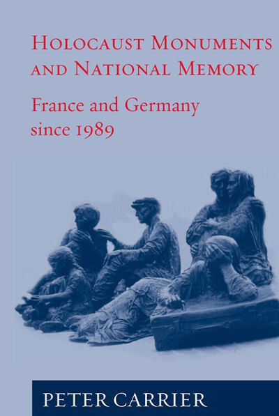 Holocaust Monuments and National Memory: France and Germany since 1989