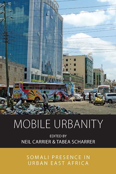 Mobile Urbanity: Somali Presence in Urban East Africa