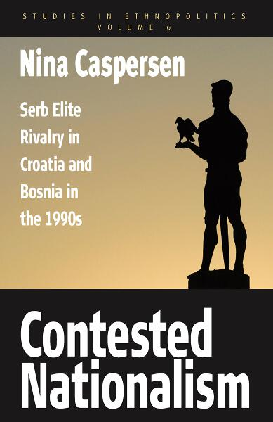 Contested Nationalism: Serb Elite Rivalry in Croatia and Bosnia in the 1990s