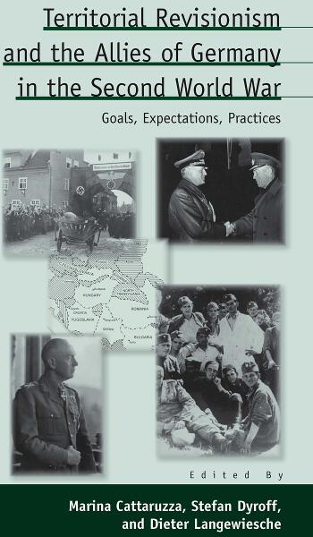 Territorial Revisionism and the Allies of Germany in the Second World War: Goals, Expectations, Practices