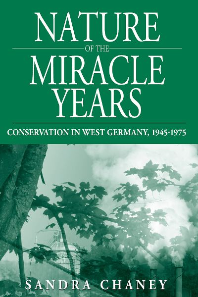 Nature of the Miracle Years: Conservation in West Germany, 1945-1975