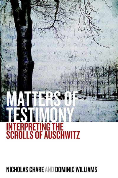 Matters of Testimony: Interpreting the Scrolls of Auschwitz